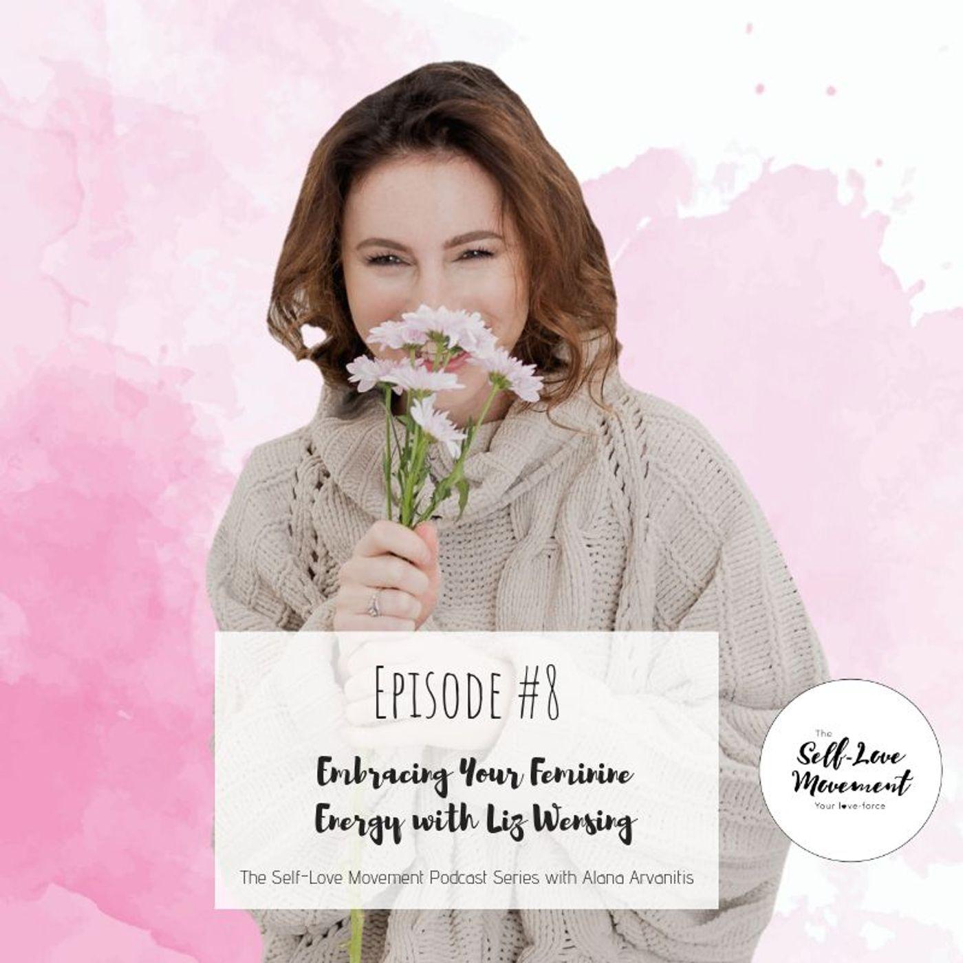 Episode #8 Embracing Your Feminine Energy With Liz Wensing
