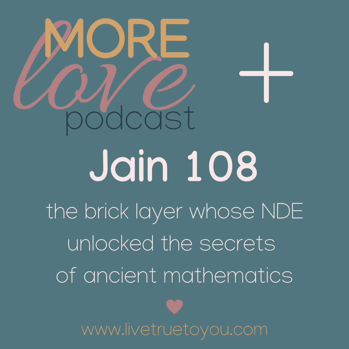 More Love Podcast talks with Jain 108 - the brick layer whose NDE unlocked the secrets of ancient mathematics