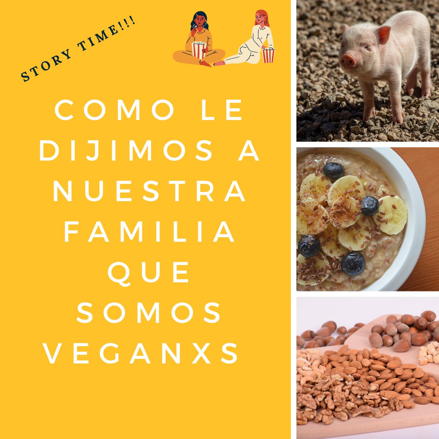 Ep.33 Como le dijimos a nuestra familia que somos Veganxs