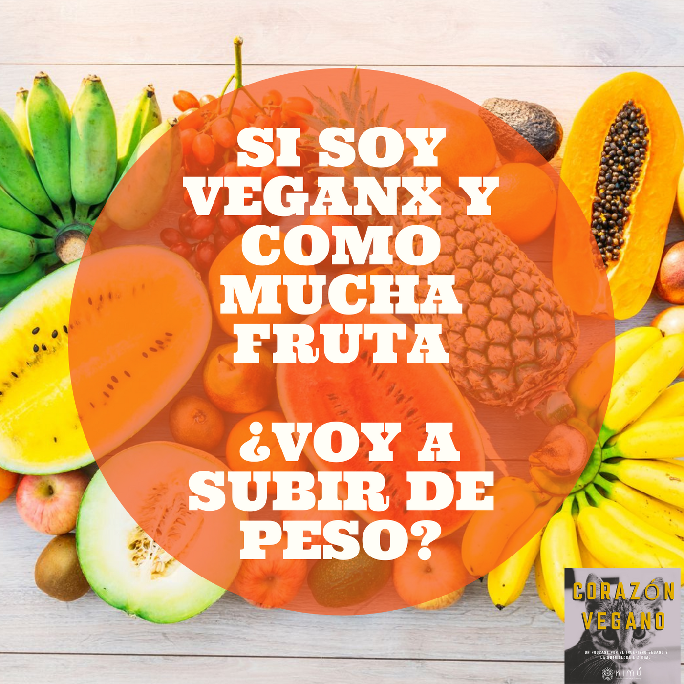 Ep.22 Si soy Veganx y como mucha fruta, ¿Voy a subir de peso?
