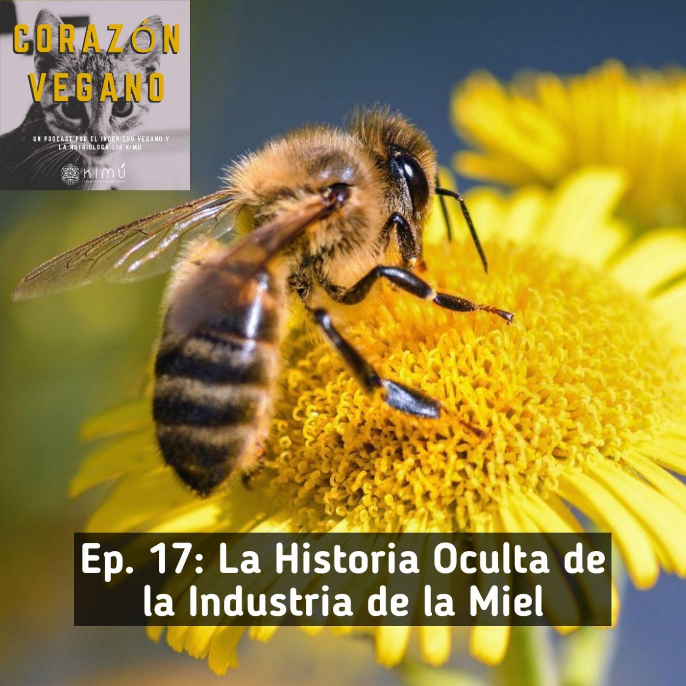 Ep. 17: La Historia Oculta de La Industria de la Miel