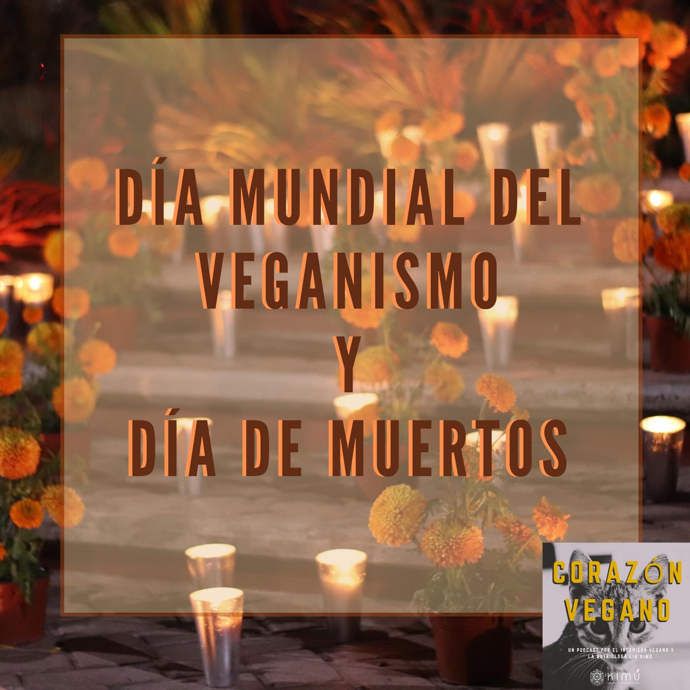 Ep.27 Iniciando Noviembre: Dia Mundial del Veganismo y dia de muertos