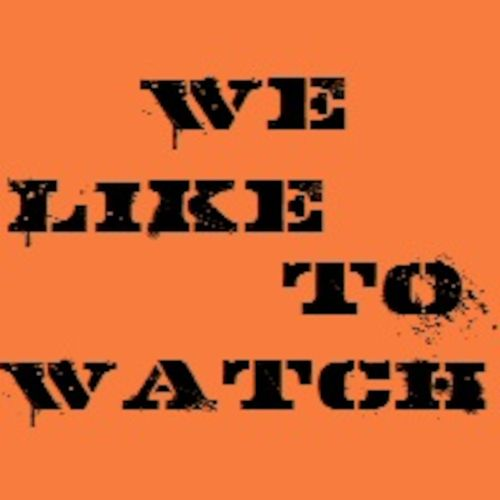 We Like To Watch