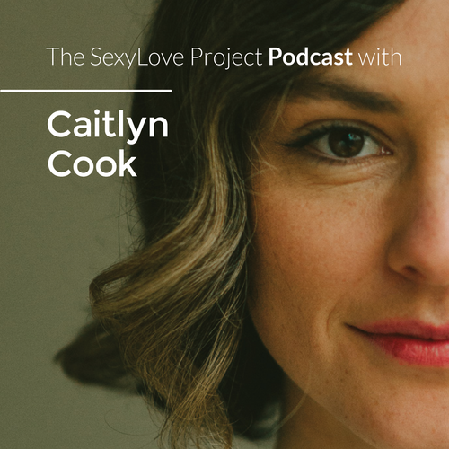 The Sexy Love Project Podcast with Caitlyn Cook