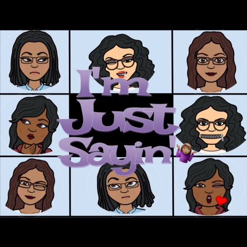 I'm Just Sayin' Podcast