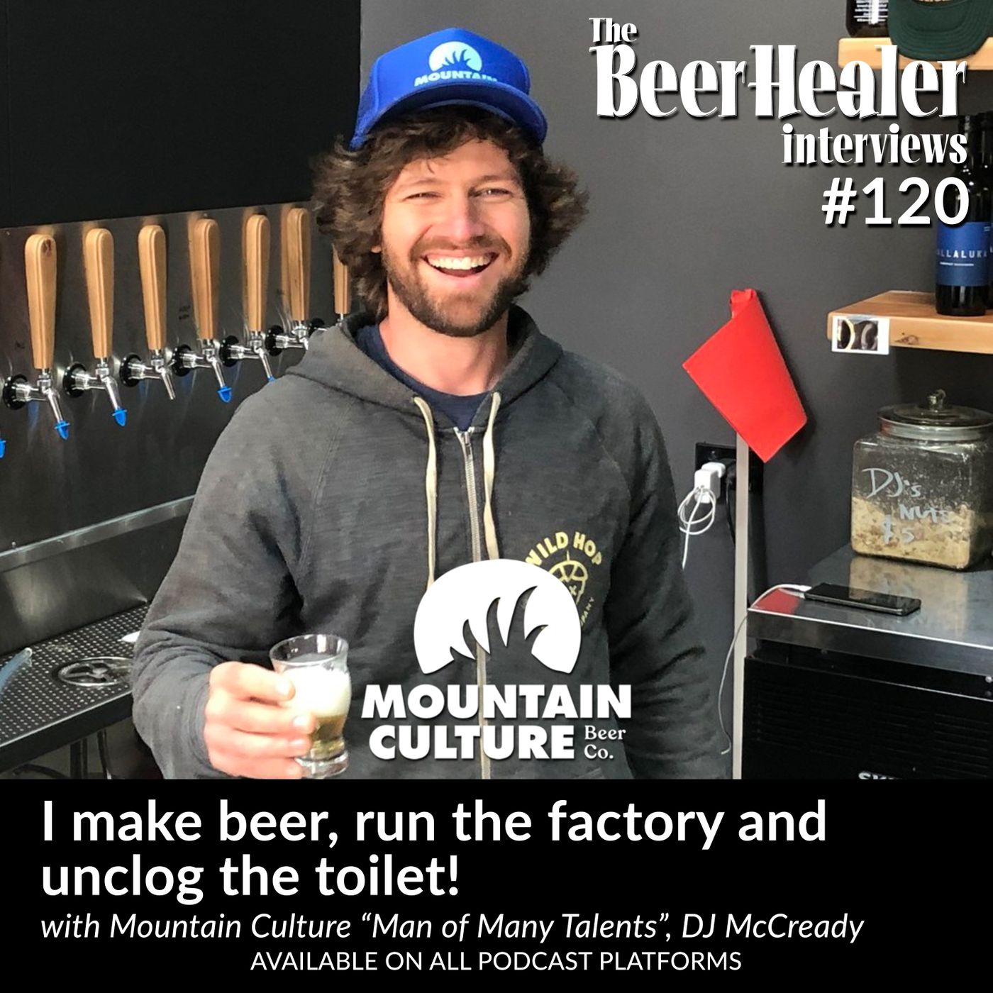 "Ep. 120 - I make beer, run the factory, and unclog the toilet! With Mountain Culture's ""Man of Many Talents"", DJ McCready"