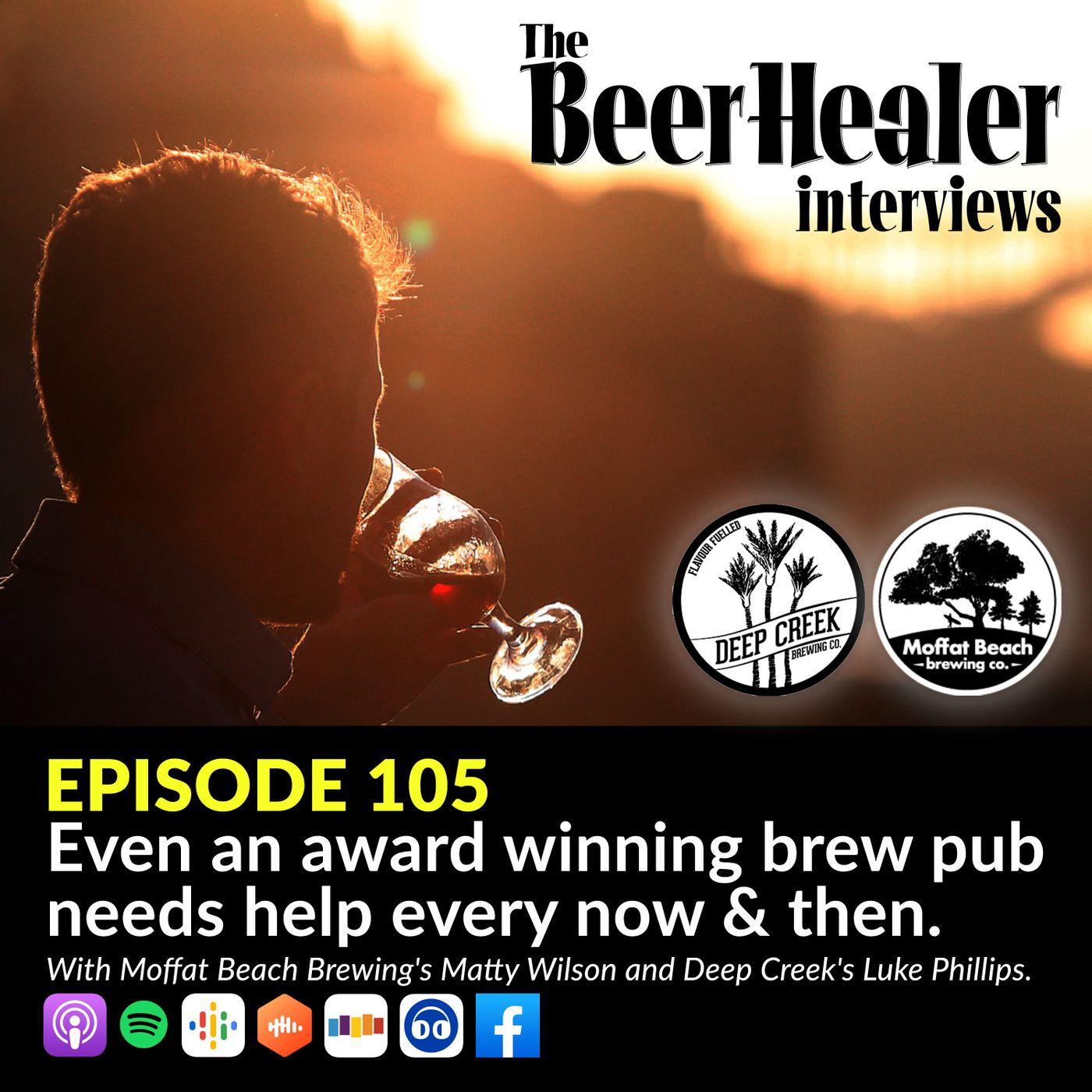 Ep. 105 - Even an award winning brew pub needs help every now & then. With Moffat Beach Brewing's Matty Wilson and Deep Creek's Luke Phillips.