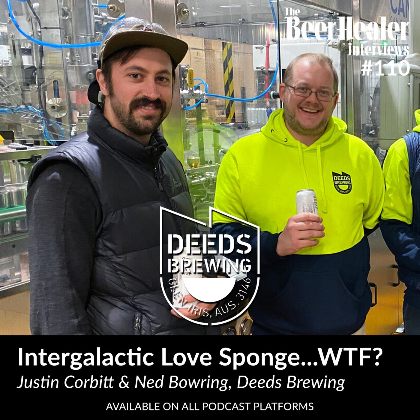 Ep. 112 - Intergalactic Love Sponge...WTF? With Justin Corbitt & Ned Bowring from Deeds Brewing.