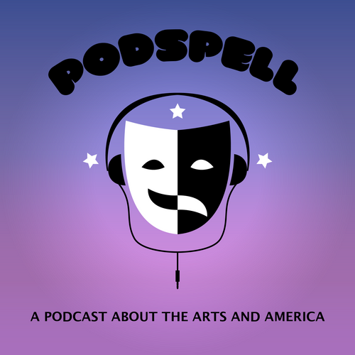Podspell A Podcast About The Arts And America
