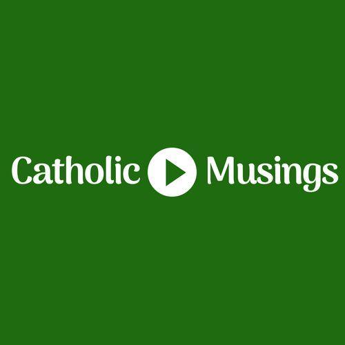Catholic Musings