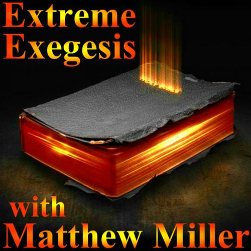 Extreme Exegesis with Matthew Miller