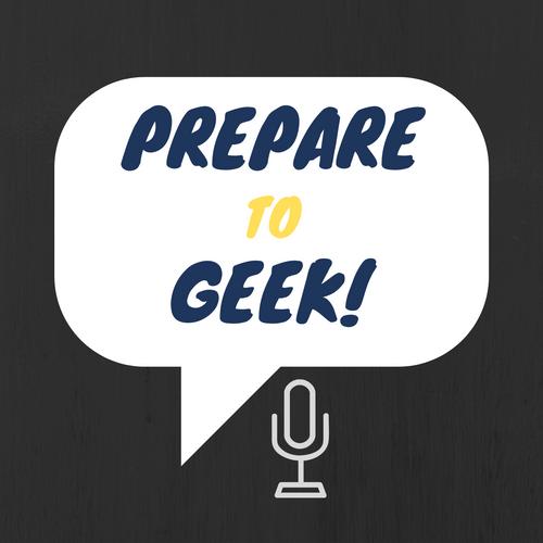 Prepare to Geek