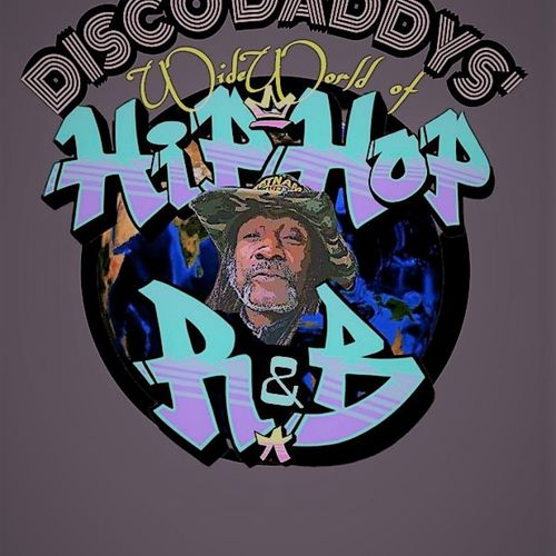 DISCO DADDYS' WIDE WORLD OF HIP-HOP and RnB